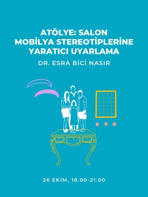 Atölye; Salon Mobilya Stereotiplerine Yaratıcı Uyarlama - Dr. Esra Bici Nasır