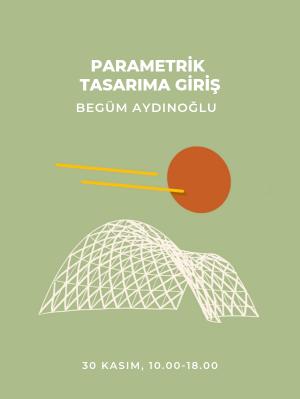 Parametrik Tasarıma Giriş - Begüm Aydınoğlu