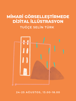 Mimari Görselleştirmede Dijital İllüstrasyon Atölyesi - Tuğçe Selin Türk