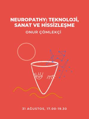 Neuropathy Teknoloji, Sanat ve Hissizleşme - Onur Çömlekçi