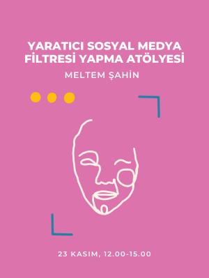 Yaratıcı Sosyal Medya Filtresi Yapma Atölyesi - Meltem Şahin