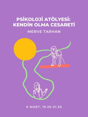 Psikoloji Atölyesi; Kendin Olma Cesareti - Merve Tarhan