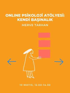 Online Psikoloji Atölyesi; Kendi Başınalık