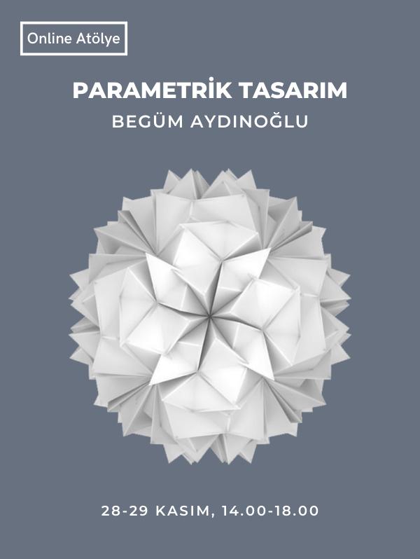 Parametrik Tasarım - Begüm Aydınoğlu - Üretimhane